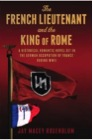 The French Lieutenant and the King of Rome by Jay Macey Rosenblum