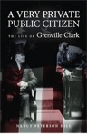 A Very Private Public Citizen: The Life of Grenville Clark by Nancy Peterson Hill